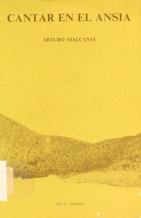 Cantar en el ansia (1977-1980) / Arturo Maccanti. -- Santa Cruz de Tenerife : Aula de Cultura del Cabildo Insular de Tenerife , 1982. http://absysnetweb.bbtk.ull.es/cgi-bin/abnetopac01?TITN=237513