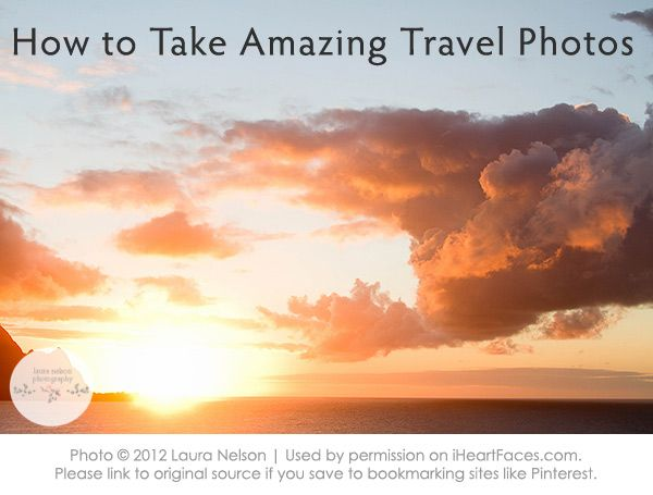 Learn how to take amazing vacation photos with these travel photography tips by Laura Nelson via www.iHeartFaces.com: Travel Photos, Amazing Vacation, Laura Nelson, Photography Tips, Vacations, Travel Photography