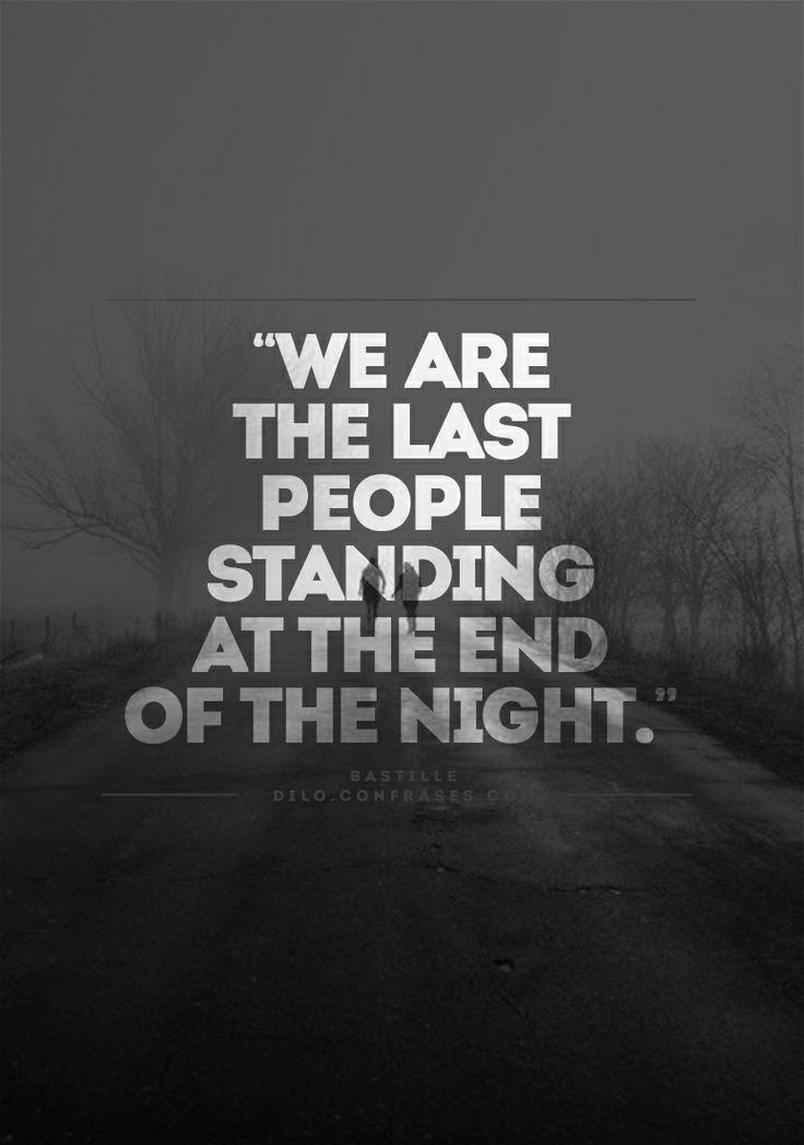 We are the last people standingAt the end of the night Bastille Lyrics