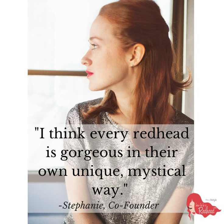 Redheads are gorgeous in their own unique, mystical way - Redhead Quote - How to be a Redhead