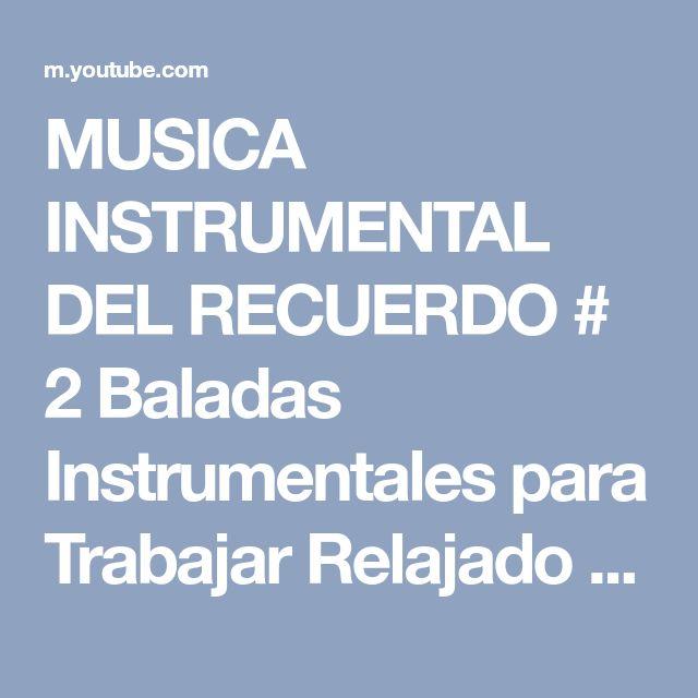 MUSICA INSTRUMENTAL DEL RECUERDO # 2 Baladas Instrumentales para Trabajar Relajado #TVWorldRelax - YouTube