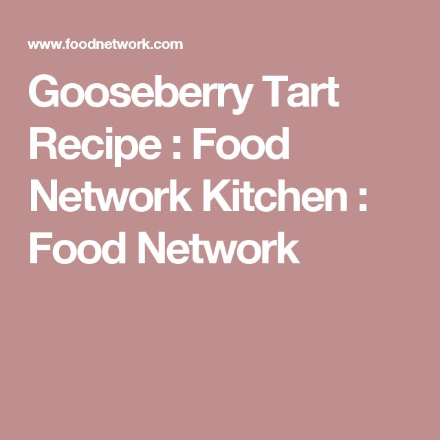 Gooseberry Tart Recipe : Food Network Kitchen : Food Network