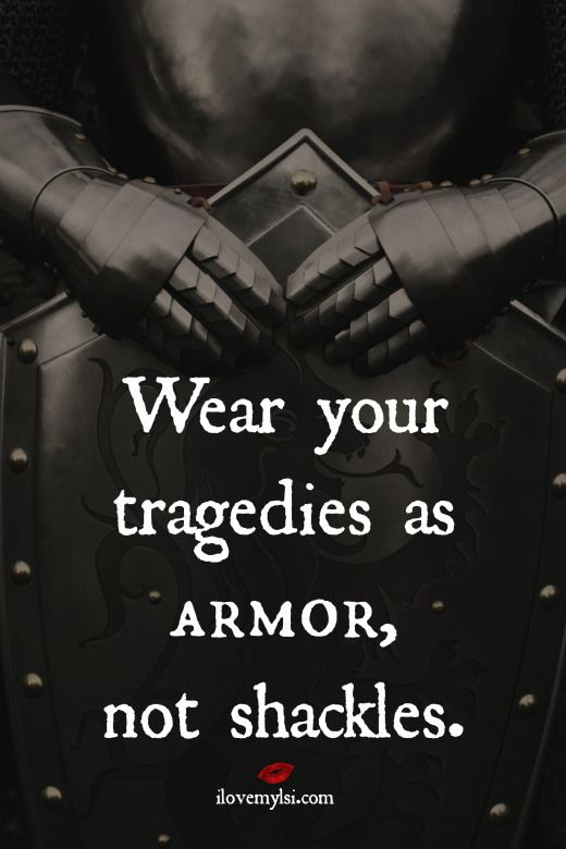 Too True | Love this. Tragedies as armor, not shackles!