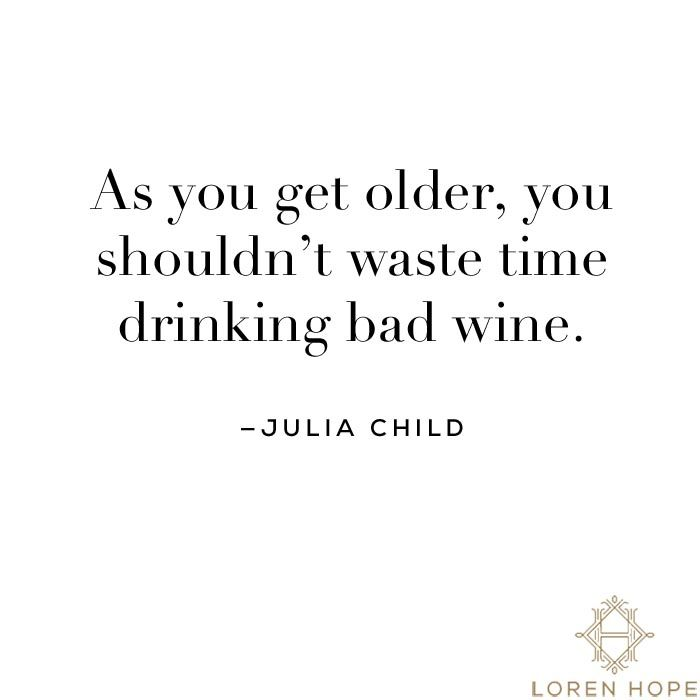 Julia Child - Quando si diventa vecchi, non si dovrebbe perdere tempo a bere del pessimo vino.