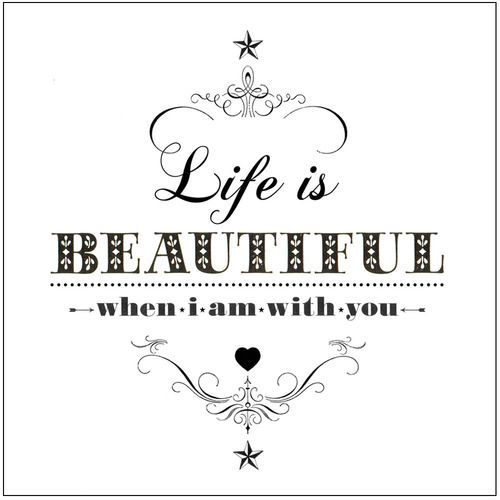 when i'm with you: Life Is Beautiful, Quotes, Art, Products, Beautiful Life, Ros Shiers, I Am