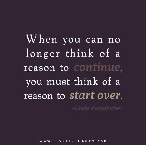 When You Can No Longer Think Of A Reason Life Quotes Life Quotes