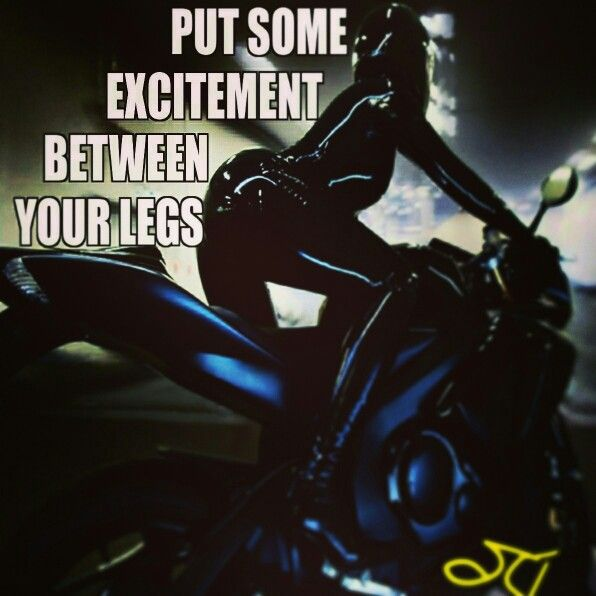 Put something exciting between your legs, rider, motocycle, sportbike, rider, quote