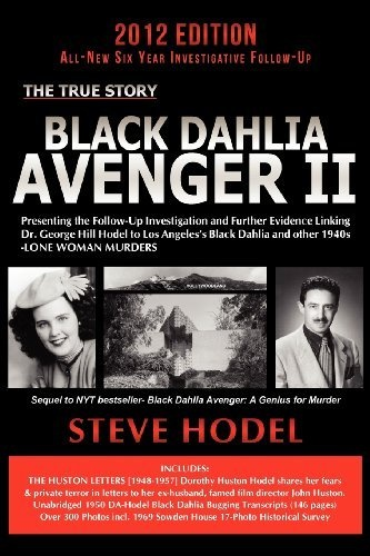Black Dahlia Avenger II: Presenting the Follow-Up Investigation and Further Evidence Linking Dr. George Hill Hodel to Los Angeles's Black Dahlia and other 1940s- LONE WOMAN MURDERS by Steve Hodel, http://www.amazon.com/gp/product/0983074445/ref=cm_sw_r_pi_alp_-QQLpb0518TXJ