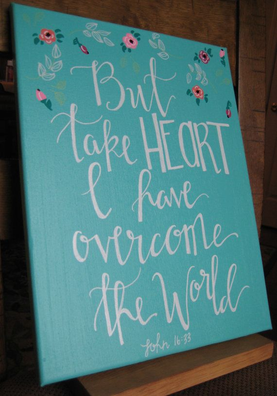 Hand lettered bible verse canvas. But take heart I have overcome the world.