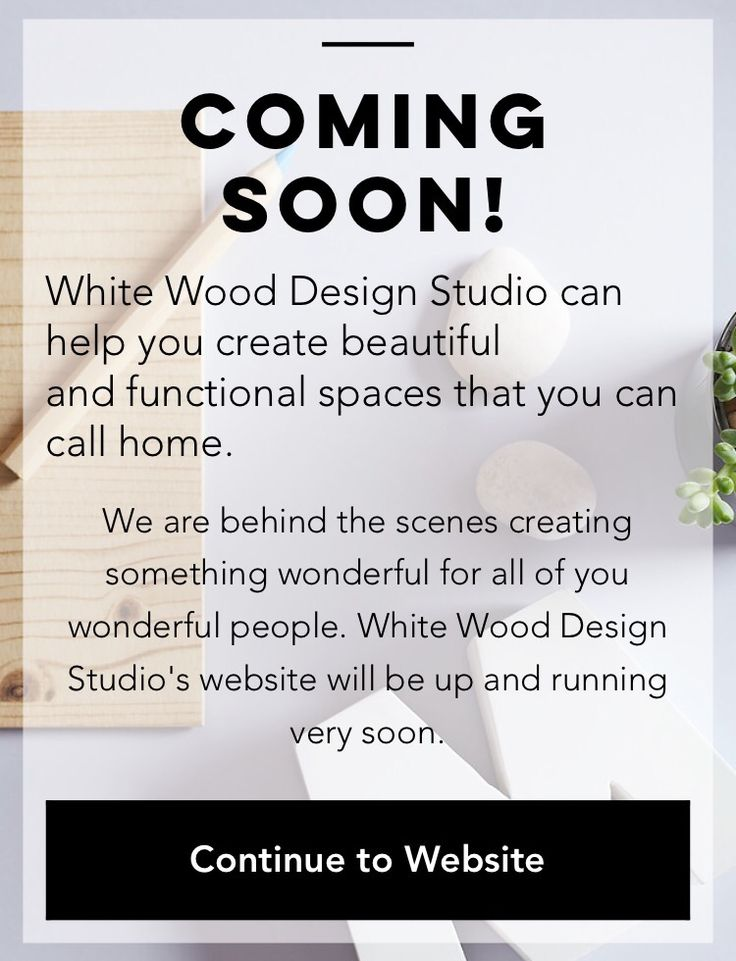 White Wood Design Studio is coming soon! Keep your eyes and ears peeled for the launch date.