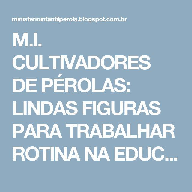 M.I. CULTIVADORES DE PÉROLAS: LINDAS FIGURAS PARA TRABALHAR ROTINA NA EDUCAÇÃO  INFANTIL