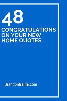 48 Congratulations On Your New Home Quotes