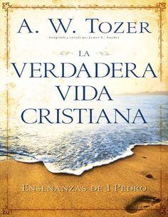 A W Tozer - LA VERDADERA VIDA CRISTIANA.pdf - Documents
