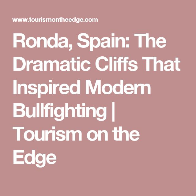 Ronda, Spain: The Dramatic Cliffs That Inspired Modern Bullfighting | Tourism on the Edge
