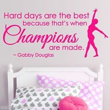 Hard days are the best because that's when champions are made. Gabby douglas wall sticker