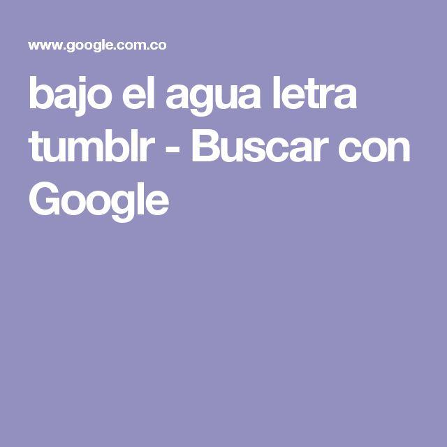 bajo el agua letra tumblr - Buscar con Google