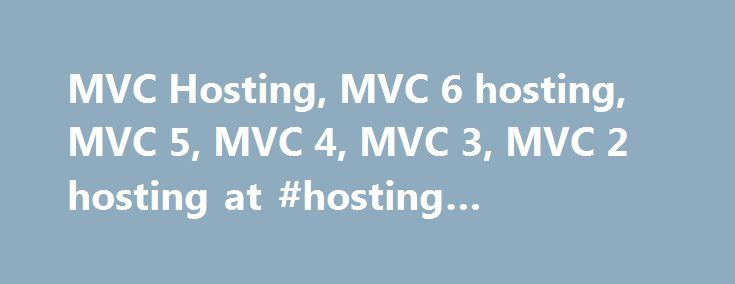MVC Hosting, MVC 6 hosting, MVC 5, MVC 4, MVC 3, MVC 2 hosting at #hosting #templates http://vps.remmont.com/mvc-hosting-mvc-6-hosting-mvc-5-mvc-4-mvc-3-mvc-2-hosting-at-hosting-templates/  #asp.net mvc hosting # ASP.NET MVC 6 supported Our Windows hosting platform is ASP.NET MVC 6, MVC 5, MVC 4, MVC 3 and ASP.NET MVC 2 compatible. Microsoft added the Model-View-Controller based framework to ASP.NET. This allows developers to build Web applications as a composite of three different roles…
