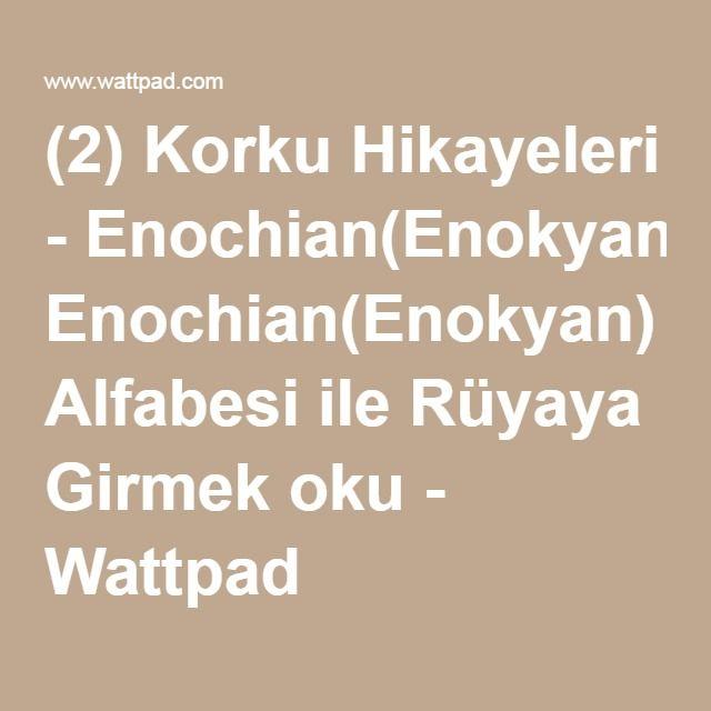 (2) Korku Hikayeleri - Enochian(Enokyan) Alfabesi ile Rüyaya Girmek oku - Wattpad