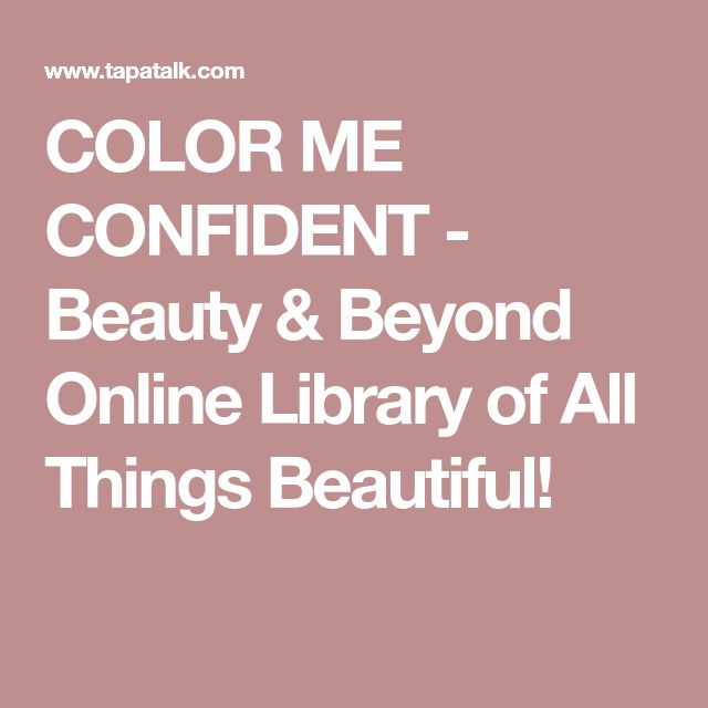 COLOR ME CONFIDENT - Beauty & Beyond Online Library of All Things Beautiful!