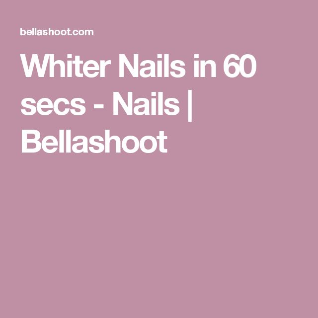 Whiter Nails in 60 secs - Nails | Bellashoot