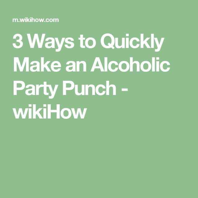 3 Ways to Quickly Make an Alcoholic Party Punch - wikiHow