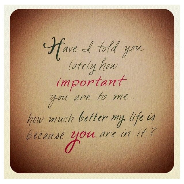 You Are Important To Me Quotes Love Quotes Quotes Me Quotes