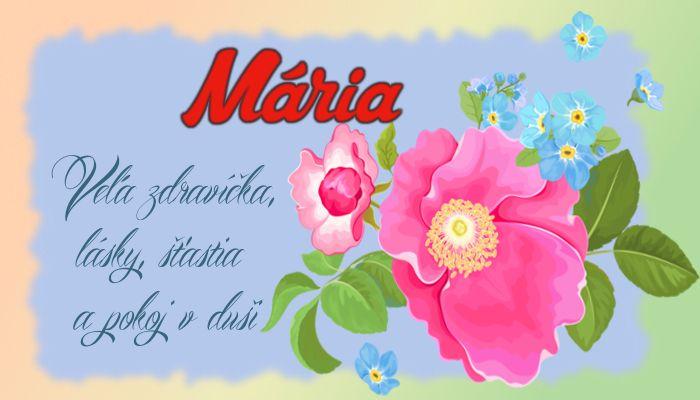 Mária  Veľa zdravíčka, lásky, šťastia a pokoj v duši