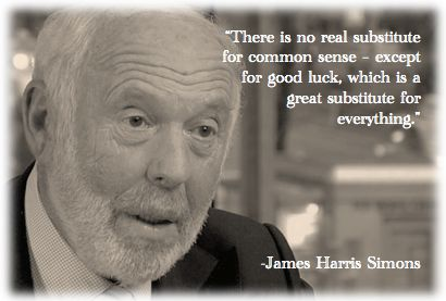 Common sense vs. luck.  James Harris Simons