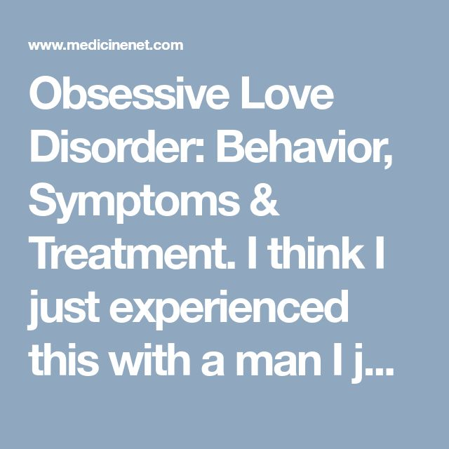 Obsessive Love Disorder: Behavior, Symptoms & Treatment. I think I just experienced this with a man I just met. I feel horrible I broke it off because I really liked him but he became so dark he couldn't control it. What causes obsessive love?  The process that mental-health professionals engage in to assess obsessive love includes evaluating the person to ensure that mental disorders that may present with this symptom are considered and treated if present.