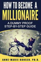 How To Become A Millionaire: A Dummy Proof Step-By-Step Guide, an ebook by Anne-Marie Ronsen at Smashwords