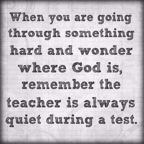.Easy to forget that the teacher is quiet during the test when it's life we are quizzing on!