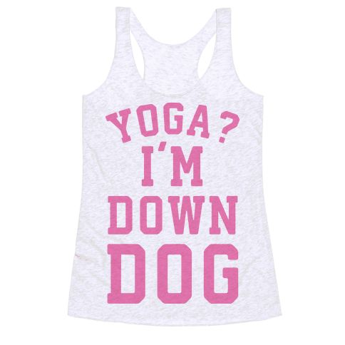Yoga I'm Down Dog - Show off your fit side with this funny, yoga pun, downward dog inspired, pink yoga shirt! Get to the gym and let everyone that you are down, dog!