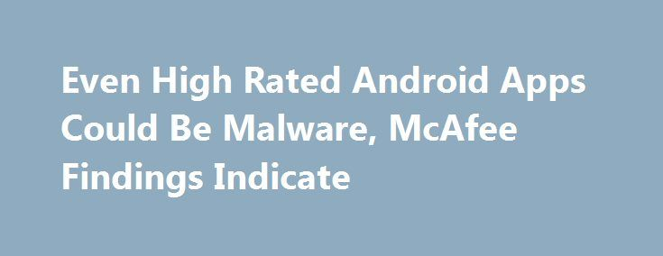 """Even High Rated Android Apps Could Be Malware, McAfee Findings Indicate https://betiforexcom.livejournal.com/28203247.html  Antivirus company McAfee published its findings on the presence of a new kind of malware in a large number of Google Apps, which could make your Android smartphone vulnerable to hacking. The malware, which has been called """"Grabos,"""" was initially disco...The post Even High Rated Android Apps Could Be Malware, McAfee Findings Indicate appeared first on…"""