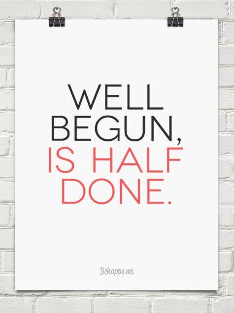 Well begun is half done essay