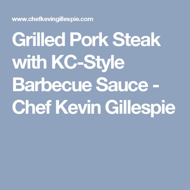 Grilled Pork Steak with KC-Style Barbecue Sauce - Chef Kevin Gillespie