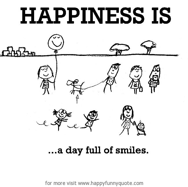 Happiness is, a day full of smiles. - Happy Funny Quote