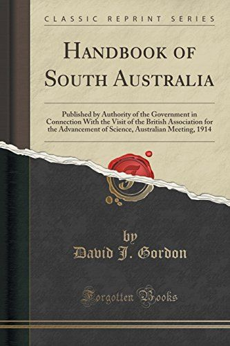 Handbook of South Australia: Published by Authority of the Government in Connection With the Visit of the British Association for the Advancement of Science, Australian Meeting, 1914 (Classic Reprint): David J. Gordon: 9781330050415: Amazon.com: Books