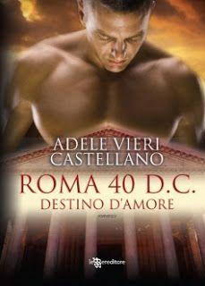 Sognando tra le Righe: ROMA 40 D.C. DESTINO D'AMORE   di  Adele Vieri Cas...