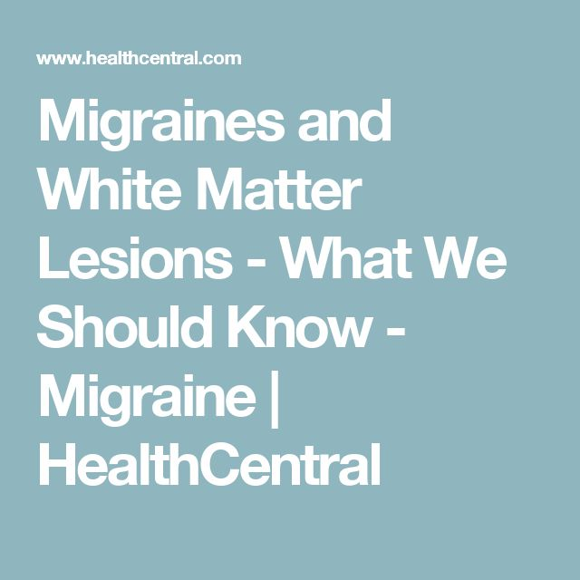 Migraines and White Matter Lesions - What We Should Know - Migraine | HealthCentral