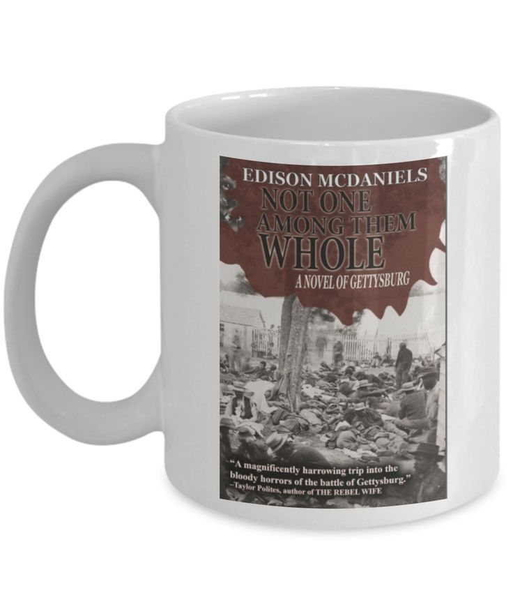 """""""Not One Among Them Whole."""" Unique coffee mug commemorating the best selling novel of the surgeons working amid the carnage of Gettysburg. For anyone facing adversity in life."""