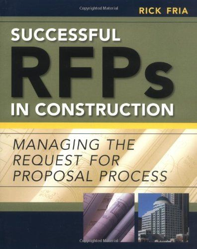 Successful RFPs in Construction: Managing the Request for Proposal Process by Richard Fria. Save 6 Off!. $34.80. Publication: March 18, 2005. Publisher: McGraw-Hill Professional; 1 edition (March 18, 2005)