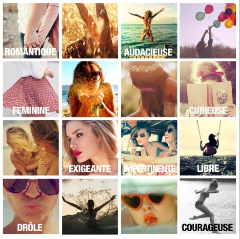 Romantique/ Audacieuse / Féminine / Curieuse / Exigeante / Impertinente / Libre / Drôle / Courageuse