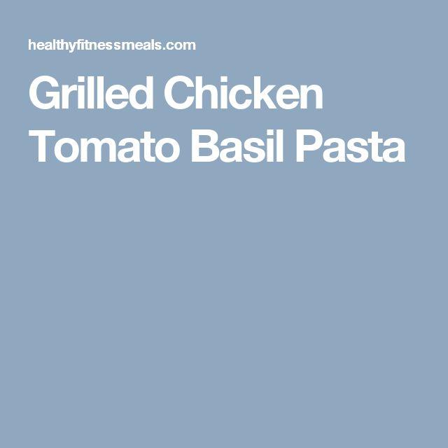 Grilled Chicken Tomato Basil Pasta