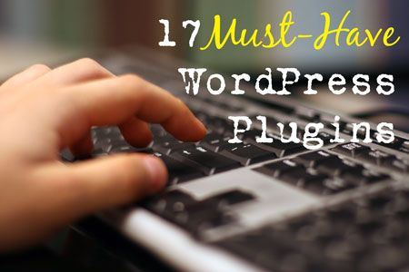 17 Must-Have Plugins for WordPress
