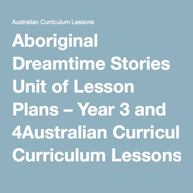 Aboriginal Dreamtime Stories Unit of Lesson Plans – Year 3 and 4Australian Curriculum Lessons