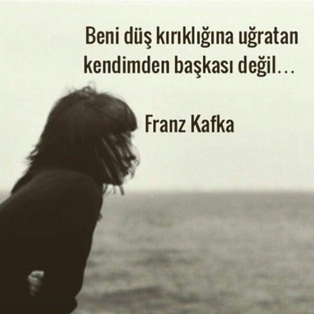 Beni düş kırıklığına uğratan kendimden başkası değil...   - Franz Kafka