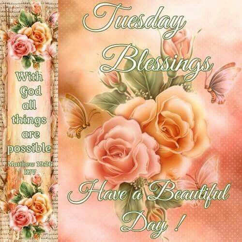 Tuesday Blessings, Have A Beautiful Day