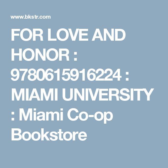 FOR LOVE AND HONOR : 9780615916224 : MIAMI UNIVERSITY : Miami Co-op Bookstore