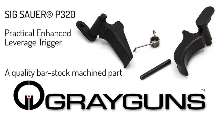 Flat trigger  The Grayguns Practical Enhanced Leverage Trigger for the SIG SAUER® P320 is a drop-in, bar-stock, enhanced trigger for your P320 that reduces trigger weight while preserving all mechanical safety values.