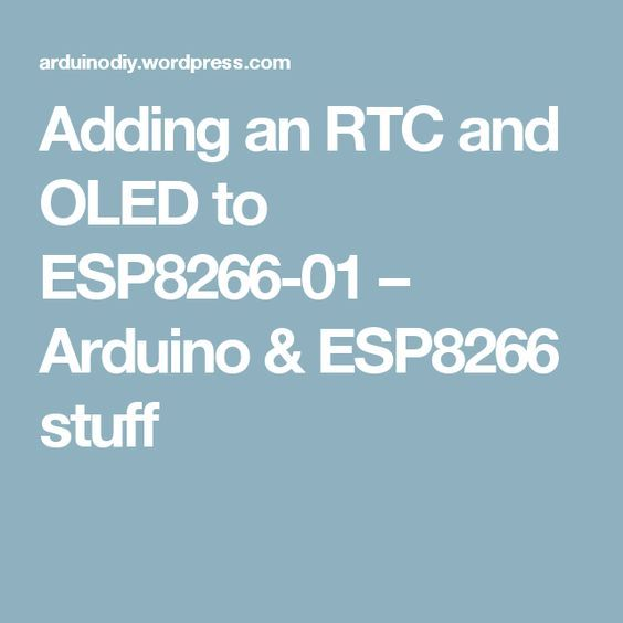 Adding an RTC and OLED to ESP8266-01 – Arduino & ESP8266 stuff